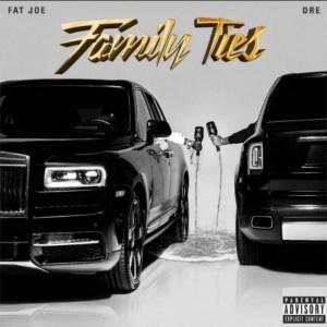 Family Ties BY Fat Joe X Dre